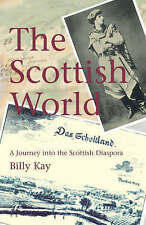 The Scottish World by Billy Kay BRAND NEW BOOK (Hardback 2006)
