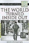 American Thought and Culture: World Turned Inside Out by James Livingston...