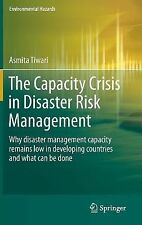 Environmental Hazards: The Capacity Crisis in Disaster Risk Management : Why...
