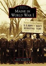 Images of America: Maine in World War I by Jason C. Libby and Earle G. Shettlewo