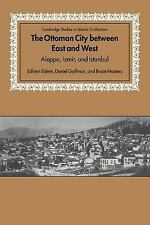 The Ottoman City Between East and West : Aleppo, Izmir, and Istanbul by Bruce...