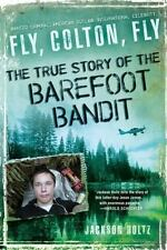 Fly, Colton, Fly: The True Story of the Barefoot Bandit