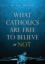 WHAT CATHOLICS ARE FREE TO BELIEVE OR NOT - HUGHES, H. G. - NEW PAPERBACK BOOK