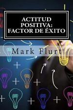 Actitud Positiva: Factor De Éxito by Mark Mark Flurt (2015, Paperback)