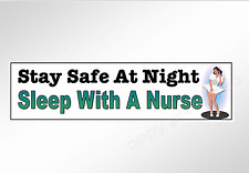 Funny car bumper sticker Nursing. stay safe at night, sleep with a nurse decal