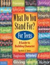 What Do You Stand For? For Teens: A Guide to Building Character by Lewis, Barbar