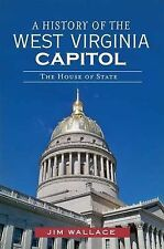 NEW A History of the West Virginia Capitol:: The House of State (Landmarks)