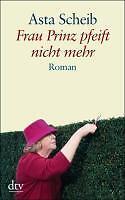 Frau Prinz pfeift nicht mehr von Asta Scheib