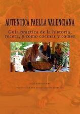 Autentica Paella Valenciana : Guia Practica de Historia, Receta, Cocina y el...