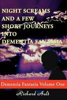 Night Screams and a Few Short Journeys Into Dementia Fantasia by Richard D. Ault