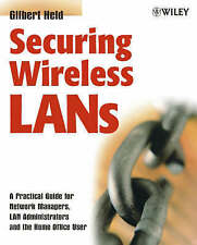 Securing Wireless LANs: A Practical Guide for Network Managers, LAN Administrat