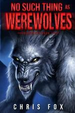 No Such Thing As Werewolves by Chris Fox (2014, Paperback)