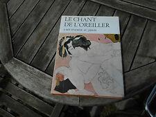 LIVRE LE CHANT DE L'OREILLER L'ART D'AIMER AU JAPON A 40€ ACH IMM FP RED MONDIAL