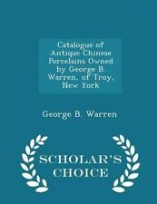 Catalogue Antique Chinese Porcelains Owned by George B Warren by Warren George B