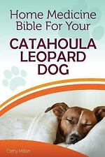 Home Medicine Bible for Your Catahoula Leopard Dog : The Alternative Health.