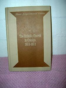 The Catholic Church In Chicago, 1673 - 1871 By Gilbert J Garrathan 1968