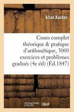Cours Complet Theorique et Pratique d'Arithmetique, 3000 Exercices et...