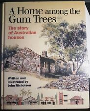 A Home Among The Gum Trees The story of Australian houses John Nicholson Signed