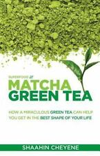 Matcha Green Tea Superfood : How a Miraculous Tea Can Help You Get in the...