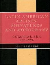 Latin American Artists' Signatures and Monograms: Colonial Era to 1996: By Jo...