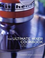 Ultimate Mixer Cookbook by Moon, Rosemary