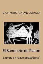 El Banquete de Platón : Lectura en Clave Pedagógica by Casimiro Calvo Zapata...