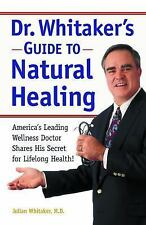 Dr. Whitaker's Guide to Natural Healing : America's Leading Wellness D-ExLibrary