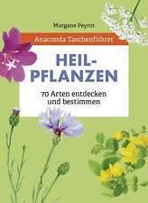 Morgane Peyrot / Anaconda Taschenführer Heilpflanzen. 70 Arten entdecken und ...