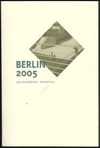 Bernard PLOSSU. Berlin 2005. Médiapop éditions, 2013.  Jean-Christophe Bailly