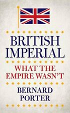 British Imperial What the Empire Wasn't by Bernard Porter 9781784534455