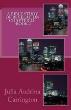 A Bible Study of Revelation Chapter 22--Book 2 by Julia Audrina Carrington...