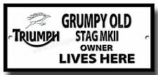 GRUMPY OLD TRIUMPH STAG MKII OWNER LIVES HERE METAL SIGN.