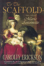 To the Scaffold: The Life of Marie Antoinette-ExLibrary