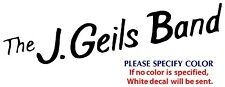"J Geils Band Metal Music Rock Band Funny Vinyl Sticker Decal Car Window Wall 12"""