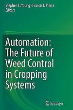 Automation: the Future of Weed Control in Cropping Systems (2016, Paperback)