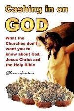 Cashing in on God... What the Churches Don't Want You to Know about God, Jesus C