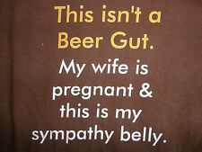 Brown Beer Gut/Sympathy Belly Funny T Shirt XL Free US Shipping