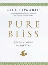 Pure Bliss: The Art of Living in Soft Time By Gill Edwards. 9780749920524