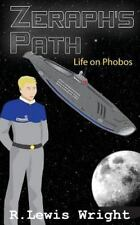 Zeraph's Path: Zeraph's Path : Life on Phobos by R. Wright (2016, Paperback)