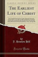 The Earliest Life of Christ: Ever Compiled from the Four Gospels; Being the Diat