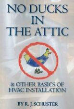 No Ducks in the Attic & Other Basics of Hvac Installation, Paperback by Schus.