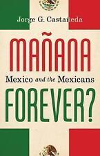 Manana Forever?: Mexico and the Mexicans, Castañeda, Jorge G.