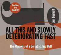 Jim Godbolt : All This and Slowly Deteriorating Fast: The Memoirs of a