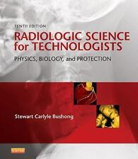 NEW RADIOLOGIC SCIENCE FOR TECHNOLOGISTS PHYSICS BIOLOGY PROTECTION BUSHONG 10e