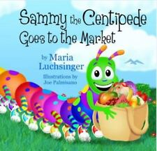 Sammy the Centipede Goes to the Market by Maria Luchsinger
