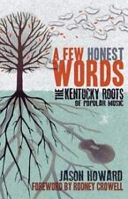A Few Honest Words: The Kentucky Roots of Popular Music (Paperback or Softback)