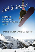 Let It Snow: Keeping Canada's Winter Sports Alive by William Humber, Darryl...