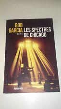 Les spectres de Chicago - Bob Garcia - Editions du Rocher