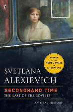 Secondhand Time: The Last Of The Soviets by Svetlana Alexievich.