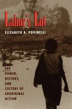 Labor's Lot: The Power, History, and Culture of Aboriginal Action